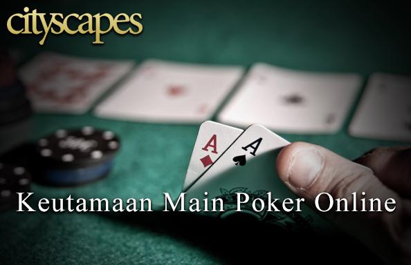 Apa Saja Keutamaan Main Poker Online Yang Lebih Memuaskan?