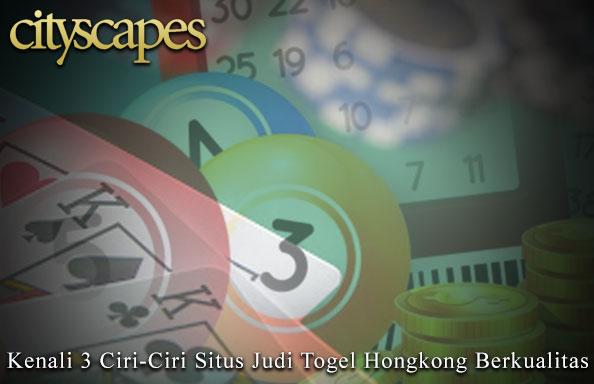 Kenali 3 Ciri-Ciri Situs Judi Togel Hongkong Berkualitas